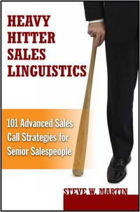 Heavy Hitter Sales Linguistics-101 Advanced Sales Call Strategies
